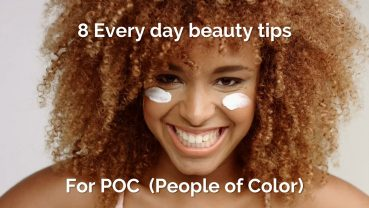 8 Every day beauty tips for POC (people of color)